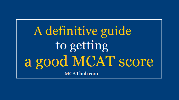 A definitive guide to getting a good MCAT score