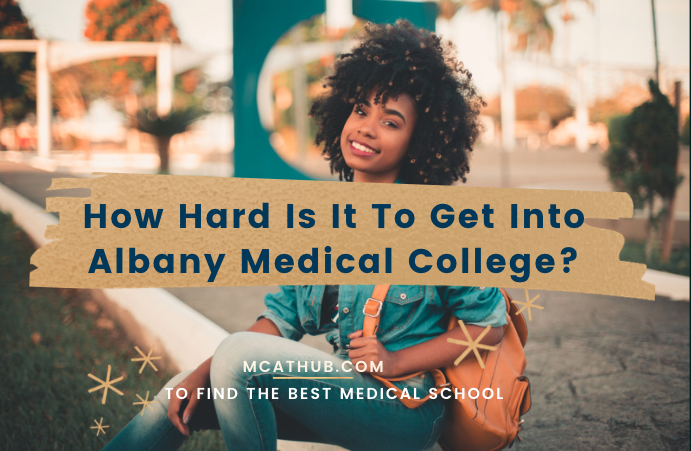 Albany Medical College Mission Statement | Acceptance Rate | Requirements | Tuition
