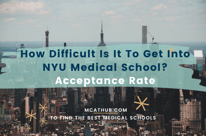 How Difficult Is It To Get Into NYU Medical School Acceptance Rate